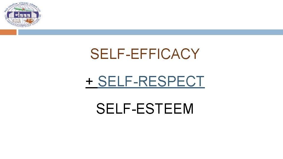 SELF-EFFICACY + SELF-RESPECT SELF-ESTEEM