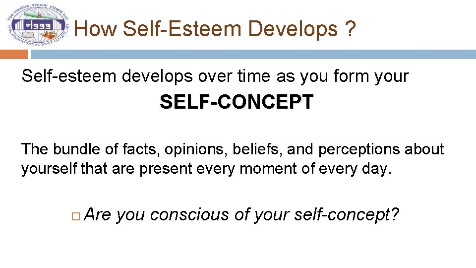 How Self-Esteem Develops ? Self-esteem develops over time as you form your SELF-CONCEPT The