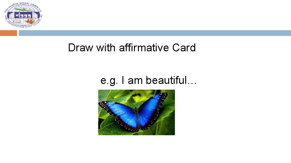 Draw with affirmative Card e. g. I am beautiful…