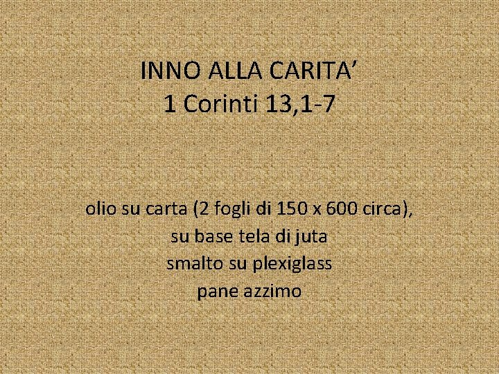 INNO ALLA CARITA' 1 Corinti 13, 1 -7 olio su carta (2 fogli di