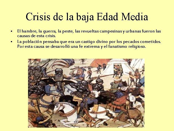 Crisis de la baja Edad Media • El hambre, la guerra, la peste, las