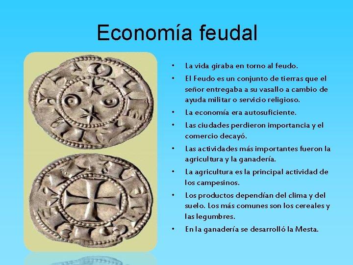 Economía feudal • • La vida giraba en torno al feudo. El Feudo es