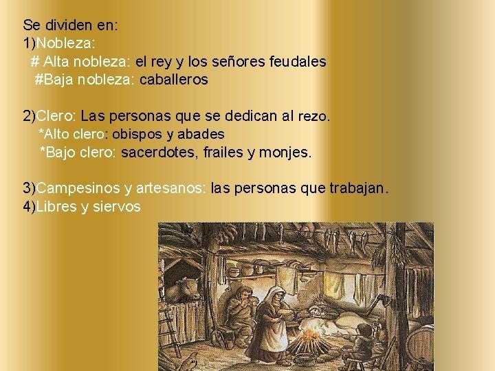 Se dividen en: 1)Nobleza: # Alta nobleza: el rey y los señores feudales #Baja