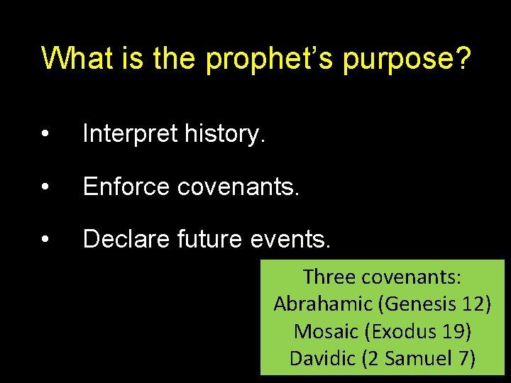 What is the prophet's purpose? • Interpret history. • Enforce covenants. • Declare future