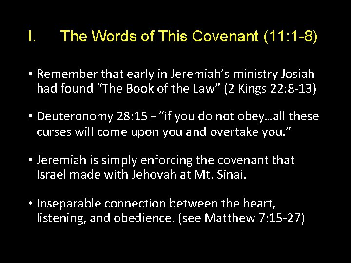I. The Words of This Covenant (11: 1 -8) • Remember that early in