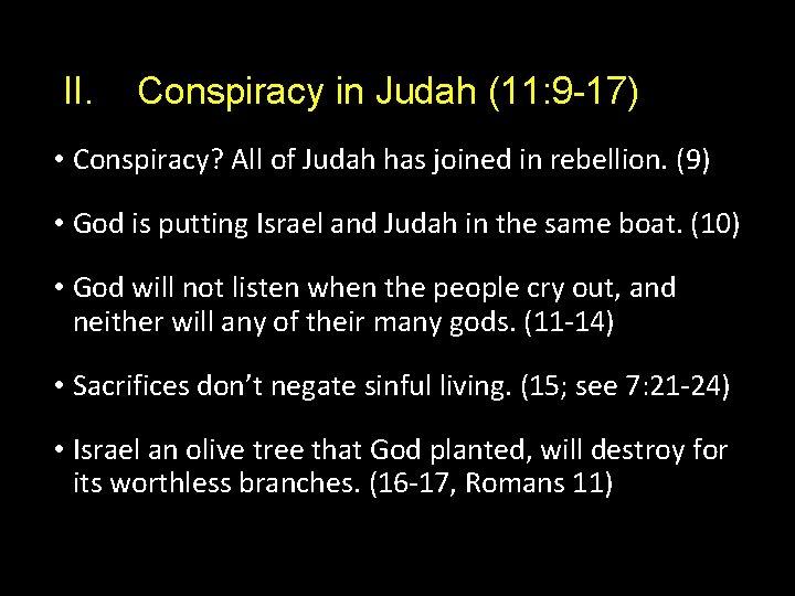 II. Conspiracy in Judah (11: 9 -17) • Conspiracy? All of Judah has joined