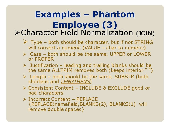Examples – Phantom Employee (3) Ø Character Field Normalization (JOIN) Ø Type – both