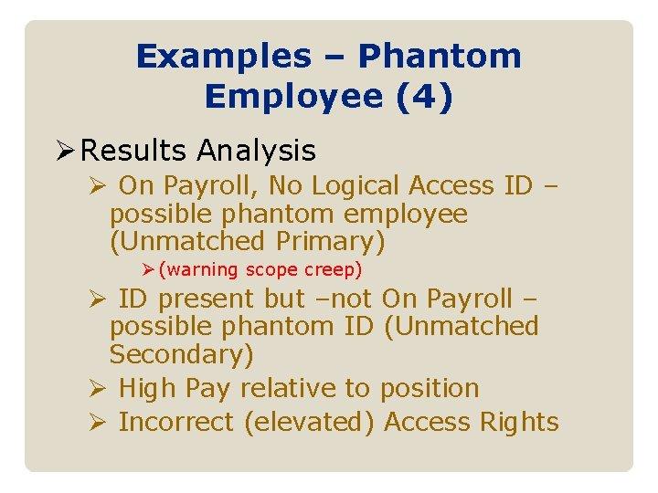 Examples – Phantom Employee (4) Ø Results Analysis Ø On Payroll, No Logical Access