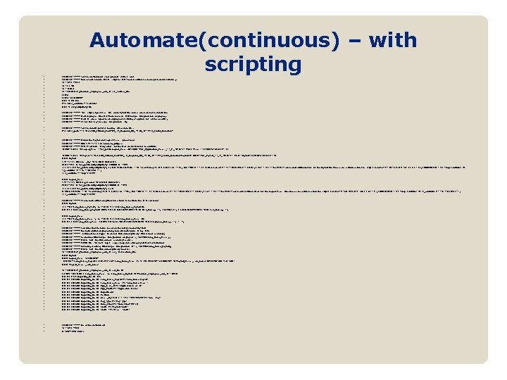 Automate(continuous) – with scripting • • • COMMENT ***** Set the environment, clear previous