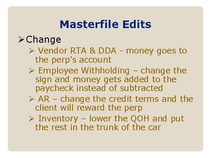 Masterfile Edits Ø Change Ø Vendor RTA & DDA - money goes to the