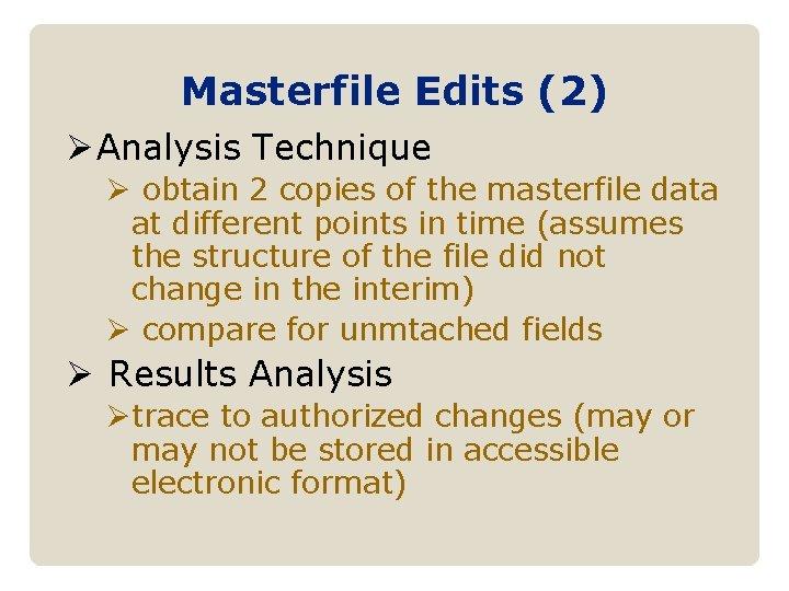 Masterfile Edits (2) Ø Analysis Technique Ø obtain 2 copies of the masterfile data