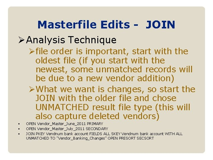 Masterfile Edits - JOIN Ø Analysis Technique Øfile order is important, start with the