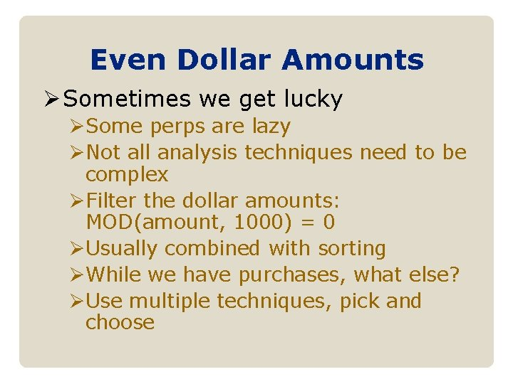 Even Dollar Amounts Ø Sometimes we get lucky ØSome perps are lazy ØNot all