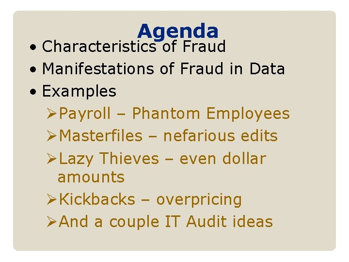Agenda • Characteristics of Fraud • Manifestations of Fraud in Data • Examples ØPayroll