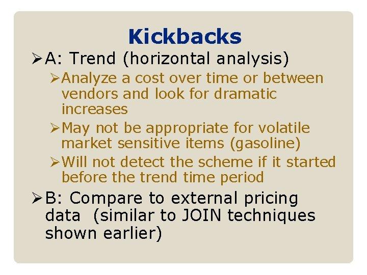 Kickbacks Ø A: Trend (horizontal analysis) ØAnalyze a cost over time or between vendors
