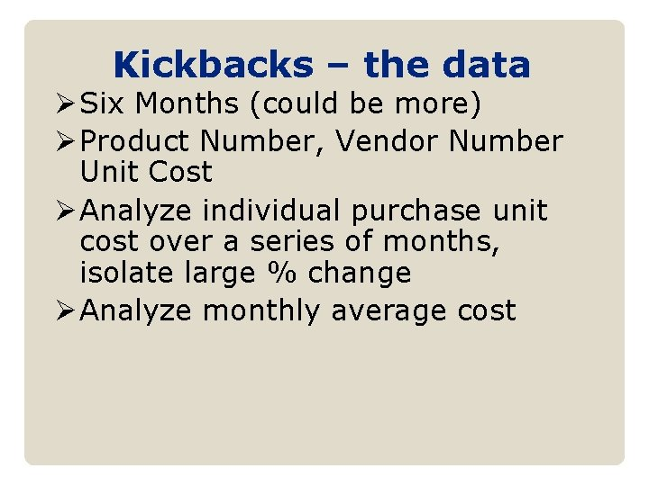 Kickbacks – the data Ø Six Months (could be more) Ø Product Number, Vendor