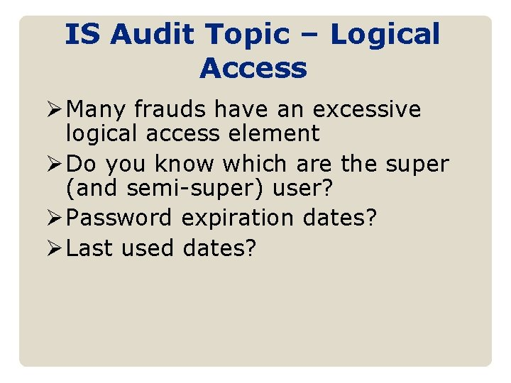 IS Audit Topic – Logical Access Ø Many frauds have an excessive logical access