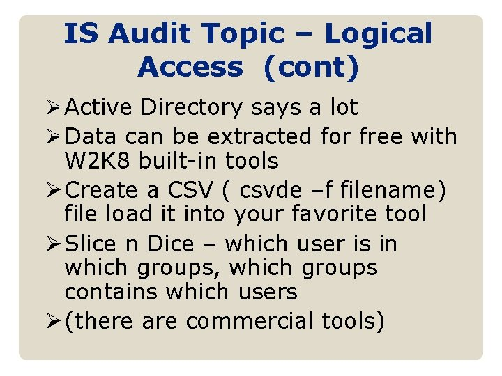 IS Audit Topic – Logical Access (cont) Ø Active Directory says a lot Ø