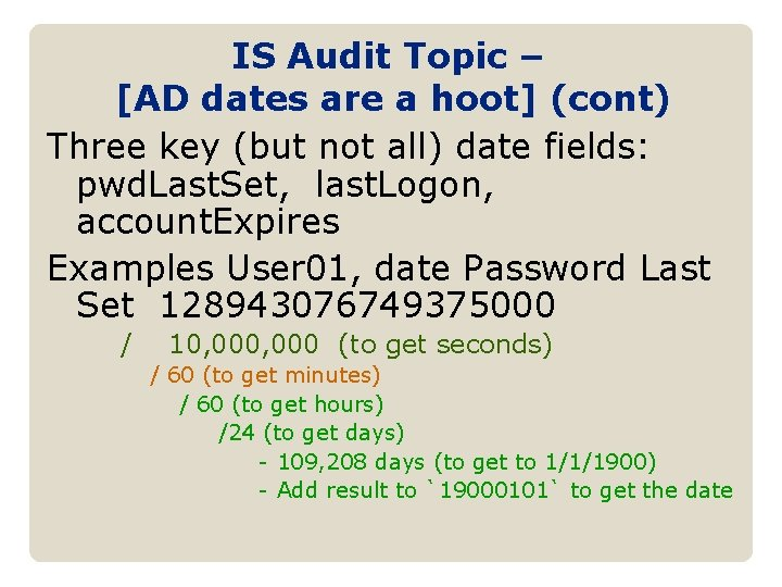 IS Audit Topic – [AD dates are a hoot] (cont) Three key (but not