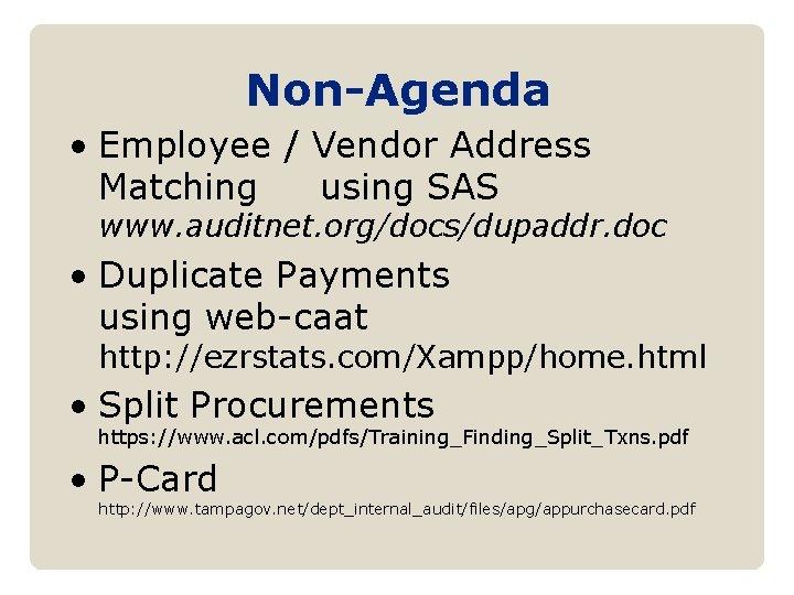 Non-Agenda • Employee / Vendor Address Matching using SAS www. auditnet. org/docs/dupaddr. doc •