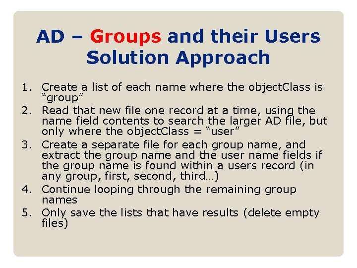AD – Groups and their Users Solution Approach 1. Create a list of each