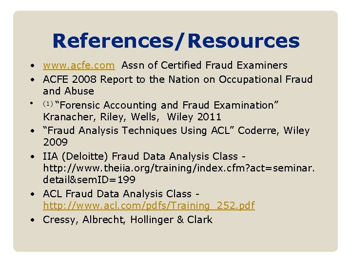 References/Resources • www. acfe. com Assn of Certified Fraud Examiners • ACFE 2008 Report