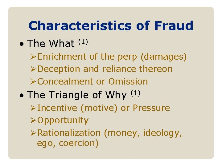 Characteristics of Fraud • The What (1) ØEnrichment of the perp (damages) ØDeception and