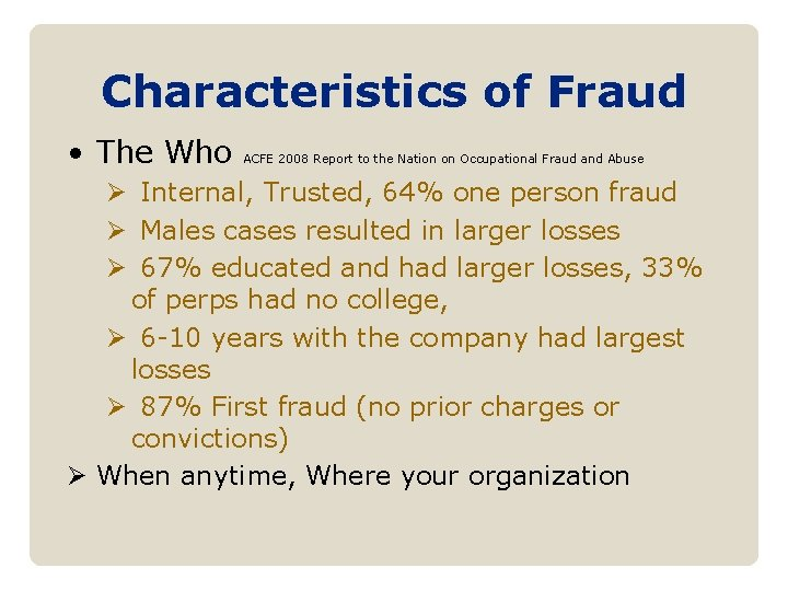 Characteristics of Fraud • The Who ACFE 2008 Report to the Nation on Occupational