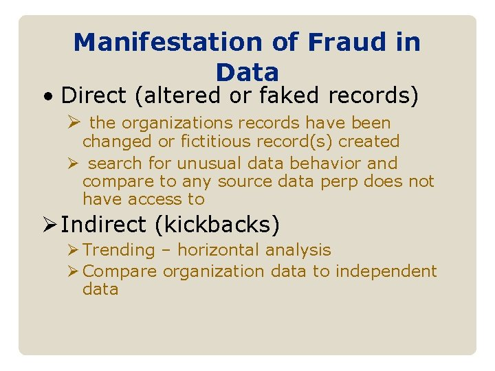 Manifestation of Fraud in Data • Direct (altered or faked records) Ø the organizations
