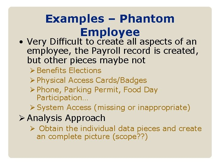 Examples – Phantom Employee • Very Difficult to create all aspects of an employee,
