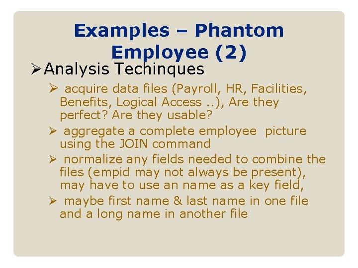 Examples – Phantom Employee (2) Ø Analysis Techinques Ø acquire data files (Payroll, HR,