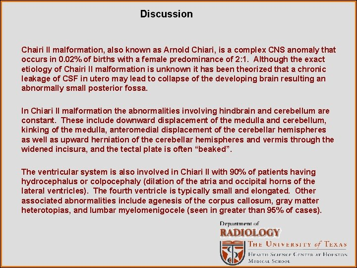 Discussion Chairi II malformation, also known as Arnold Chiari, is a complex CNS anomaly