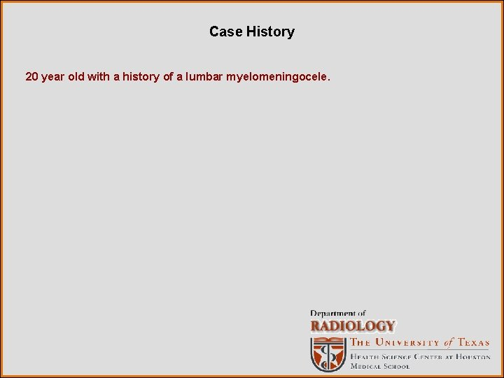 Case History 20 year old with a history of a lumbar myelomeningocele.