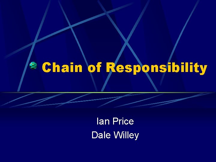 Chain of Responsibility Ian Price Dale Willey