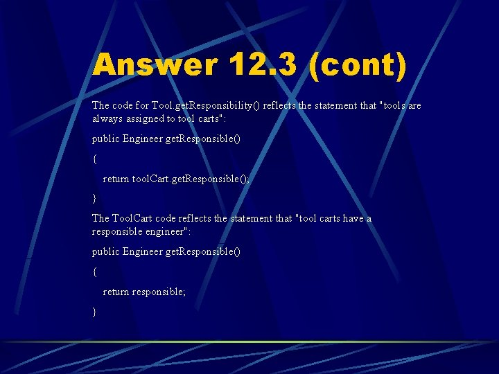 Answer 12. 3 (cont) The code for Tool. get. Responsibility() reflects the statement that