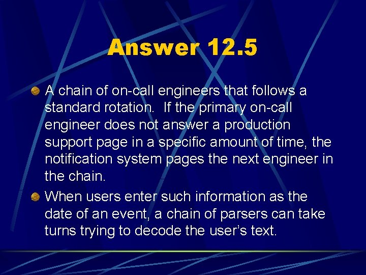 Answer 12. 5 A chain of on-call engineers that follows a standard rotation. If