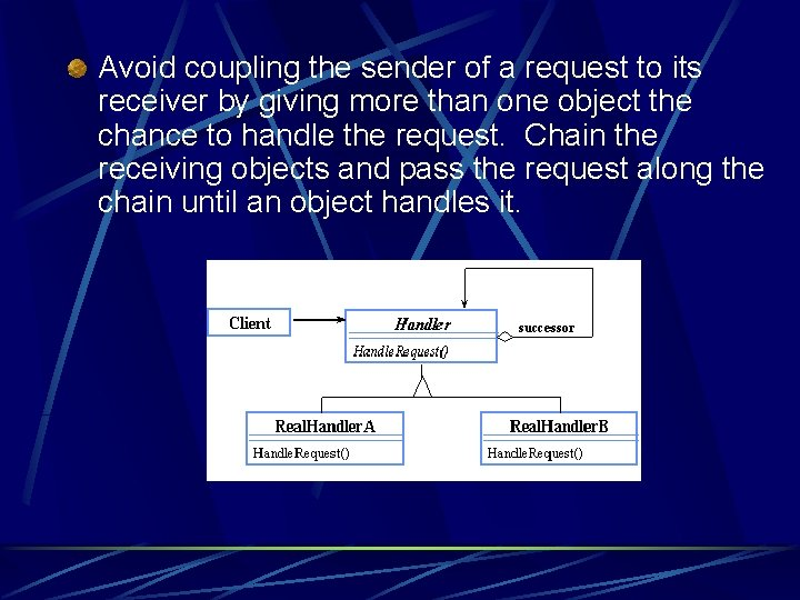 Avoid coupling the sender of a request to its receiver by giving more than