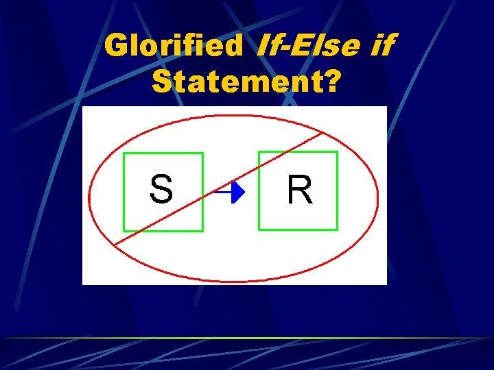 Glorified If-Else if Statement?