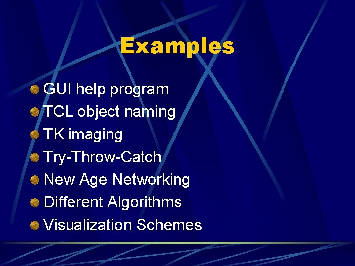 Examples GUI help program TCL object naming TK imaging Try-Throw-Catch New Age Networking Different