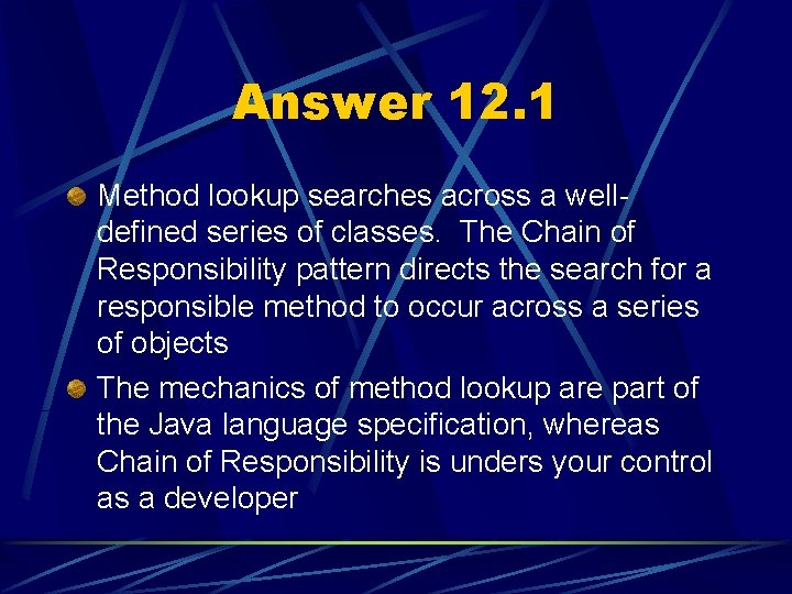 Answer 12. 1 Method lookup searches across a welldefined series of classes. The Chain