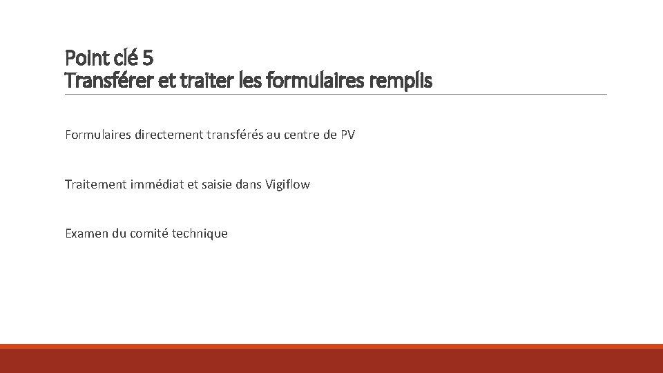 Point clé 5 Transférer et traiter les formulaires remplis Formulaires directement transférés au centre