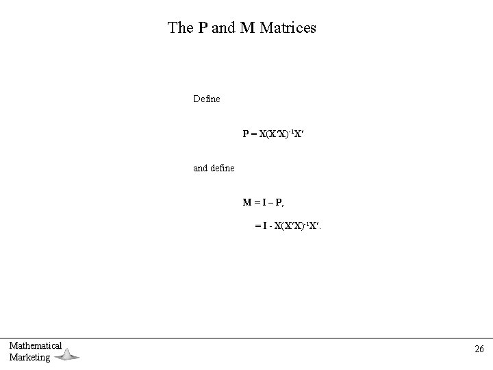 The P and M Matrices Define P = X(X X)-1 X and define M