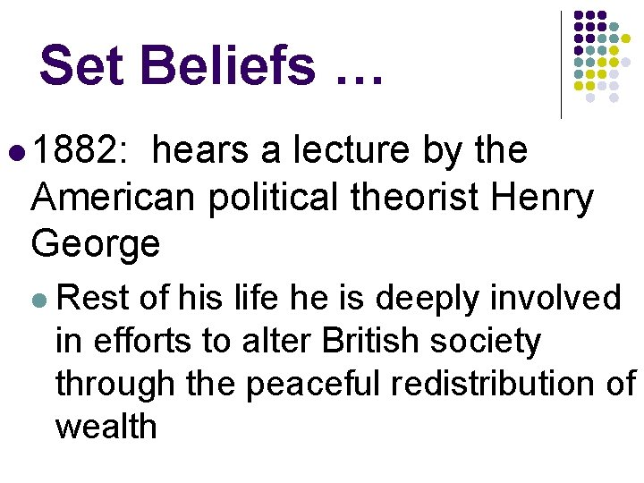 Set Beliefs … l 1882: hears a lecture by the American political theorist Henry