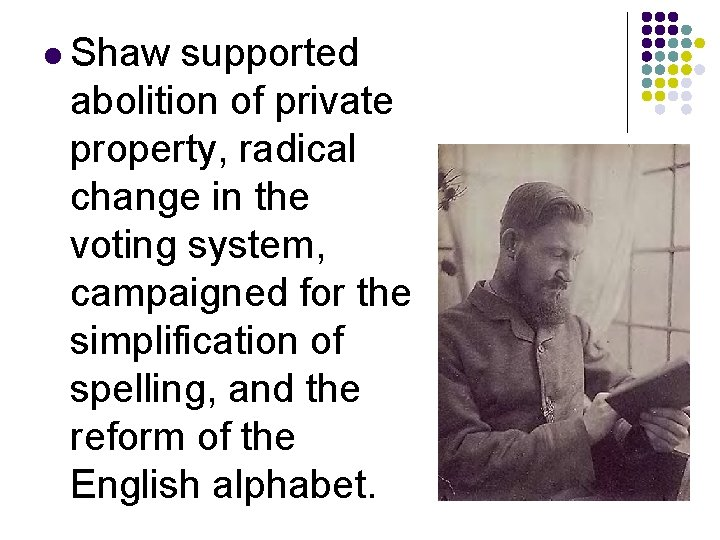 l Shaw supported abolition of private property, radical change in the voting system, campaigned