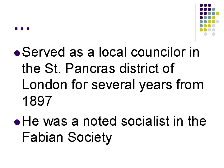 … l Served as a local councilor in the St. Pancras district of London