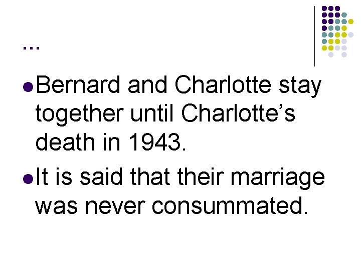 … l Bernard and Charlotte stay together until Charlotte's death in 1943. l It