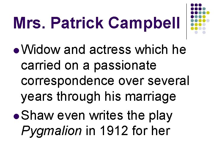 Mrs. Patrick Campbell l Widow and actress which he carried on a passionate correspondence