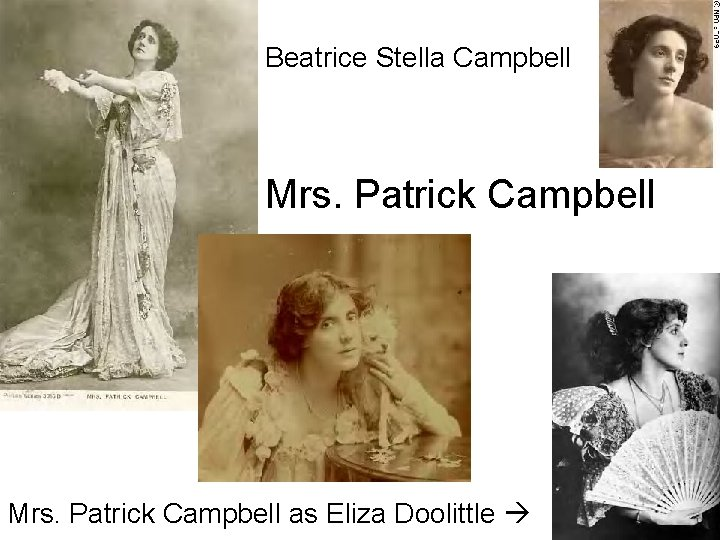 Beatrice Stella Campbell Mrs. Patrick Campbell as Eliza Doolittle