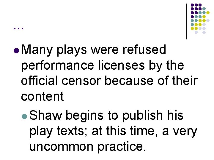 … l Many plays were refused performance licenses by the official censor because of