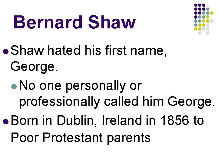 Bernard Shaw l Shaw hated his first name, George. l No one personally or
